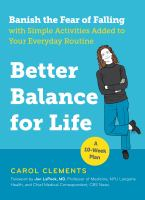 Better Balance For Life : Banish The Fear Of Falling With Simple Activities Added To Your Everyday Routine