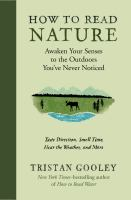 How To Read Nature : Reawaken Your Senses And Discover The Outdoors You've Never Noticed--A Beginner's Guide