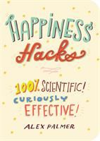 Happiness Hacks: 100% Scientific! Curiously Effective!