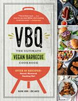 VBQ : the ultimate vegan barbecue cookbook : over 80 recipes, seared, skewered, smoking hot!