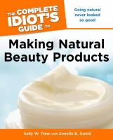 The Complete Idiot's Guide to Making Natural Beauty Products