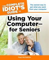 The Complete Idiot's Guide to Using your Computer-- for Seniors