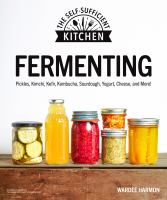 Fermenting Pickles, Kimchi, Kefir, Kombucha, Sourdough, Yogurt, Cheese and More!