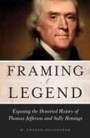 Framing a legend : exposing the distorted history of Thomas Jefferson and Sally Hemings