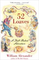 52 Loaves : One Man's Relentless Pursuit of Truth, Meaning, and A Perfect Crust