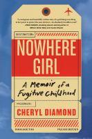 Nowhere girl : a memoir of a fugitive childhood