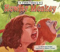 I Wish I Were A Howler Monkey