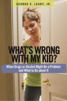 What's Wrong With My Kid? : When Drugs Or Alcohol Might Be A Problem And What To Do About It