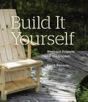 Build It Yourself : Weekend Projects for the Garden