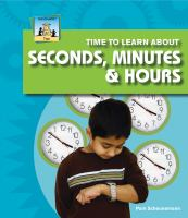 Time to Learn About Seconds, Minutes and Hours