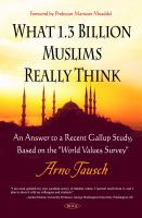 What 1.3 Billion Muslims Really Think