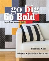 Go Big, Go Bold, Large-scale Modern Quilts