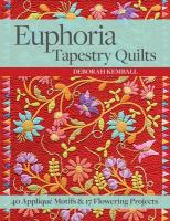 Euphoria tapestry quilts : 40  appliqué motifs & 17 flowering projects