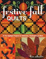 Festive Fall Quilts : 21 Fun Appliqu? Projects for Halloween, Thanksgiving & More
