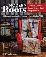 Modern Roots--today's Quilts From Yesterday's Inspiration