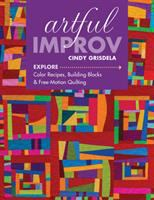 Artful improv : explore color recipes, building blocks & free-motion quilting