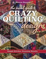 The Visual Guide to Crazy Quilting Design