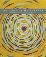 Quilting Is My Therapy-behind the Stitches With Angela Walters