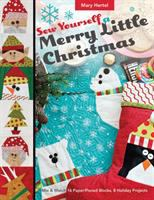 Sew yourself a merry little Christmas : mix and match 16 paper-pieced blocks, 8 holiday projects