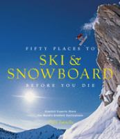 Fifty Places to Ski & Snowboard Before You Die