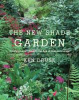The new shade garden : creating a lush oasis in the age of climate change