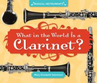 What in the World Is A Clarinet?