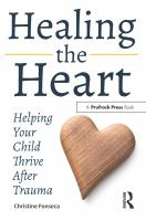 Healing the heart : helping your child thrive after trauma