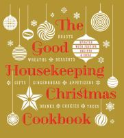 The Good Housekeeping Christmas cookbook : roasts, wreaths, desserts, gifts, gingerbread, appetizers, drinks, cookies, trees.