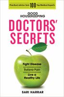 Good Housekeeping doctors' secrets : fight disease, relieve pain, live a healthy life, with practical advice from 100 top medical experts