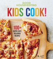 Kids Cook! : 100+ super-easy, delicious recipes.
