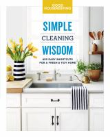 Simple cleaning wisdom : 450 easy shortcuts for a fresh & tidy home