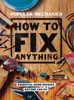 How to fix anything : essential home repairs anyone can do