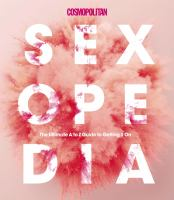 Cosmopolitan Sexopedia : The Ultimate A to Z Guide to Getting it On.