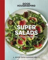 Good housekeeping super salads : 70 fresh and simple recipes.127 pages : color illustrations ; 25 cm