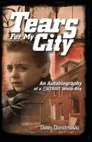 Cover of Tears for my city : an autobiography of a Detroit