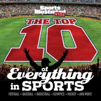 The Top 10 of Everything in Sports / Editors of Sports Illustrated