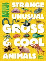 Strange, Unusual, Gross, & Cool Animals