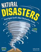 Natural disasters : investigate Earth's most destructive forces : with 25 projects