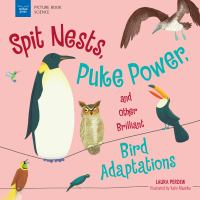 Spit Nests, Puke Power, and Other Brilliant Bird Adaptations