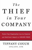 The Thief In Your Company: Protect Your Organization From The Financial And Emotional Impacts Of Insider Fraud
