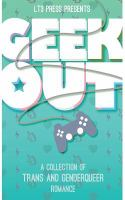 Geek Out: A Collection of Trans and Genderqueer Romance