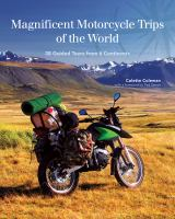 MAGNIFICENT MOTORCYCLE TRIPS OF THE WORLD : 40 GUIDED TOURS FROM 6 CONTINENTS