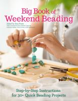 Big book of weekend beading : step-by-step instructions for 30+ quick beading projects