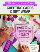 Making your own greeting cards and gift wrap : more than 50 step-by-step papercrafting projects for every occasion