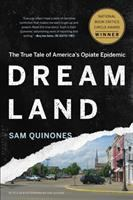 Dreamland: The True Story of America's Opiate Epidemic / Sam Quinones