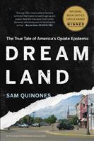 Dreamland: The True Story of America's Opiate Epidemic / Sam Quinones