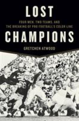 Lost Champions: Four Men, Two Teams, and the Breaking of Pro Football's Color Line book jacket