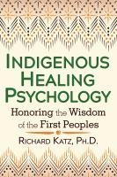Indigenous healing psychology : honoring the wisdom of the first peoples