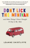 Don't Lick the Minivan, and Other Things I Never Thought I'd Say to My Kids