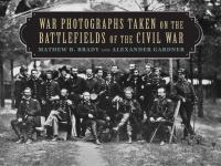 War Photographs Taken on the Battlefields of the Civil War